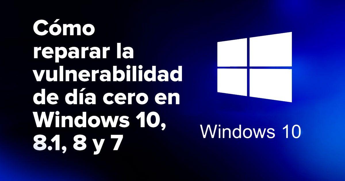 Cómo reparar la vulnerabilidad de día cero en Windows 10, 8.1, 8 y 7