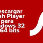 Descargar Flash Player para Windows 32 y 64 bits