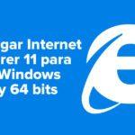 Descargar Internet Explorer 11 para PC Windows 32 y 64 bits