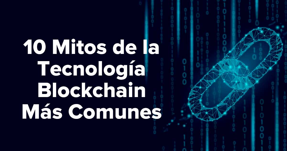 10 Mitos de la Tecnología Blockchain o Cadena de Bloques Más Comunes
