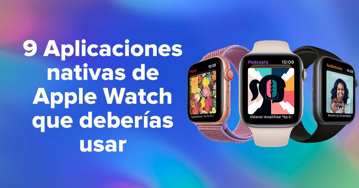 9 aplicaciones nativas de Apple Watch que deberías usar