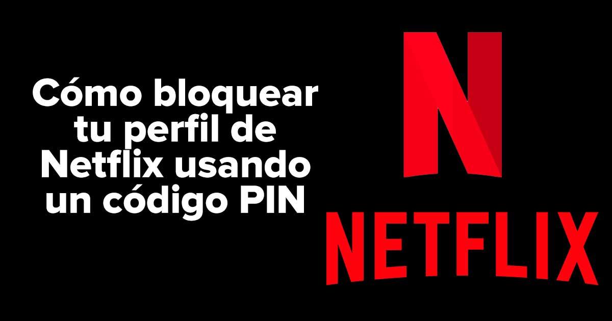 Cómo bloquear tu perfil de Netflix usando un código PIN