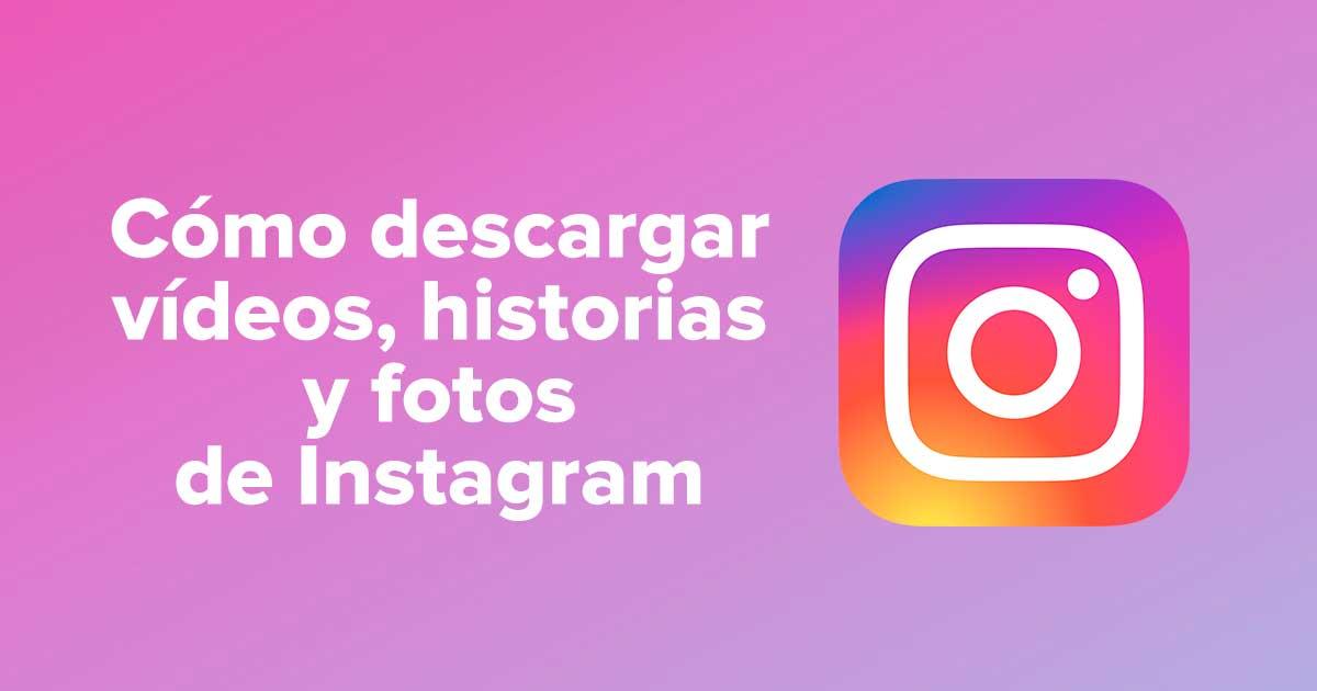Cómo descargar vídeos, historias y fotos de Instagram
