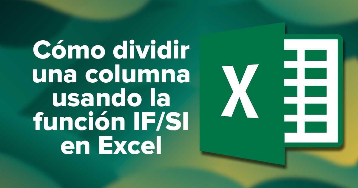 Cómo dividir una columna usando la función SI/IF () en Excel