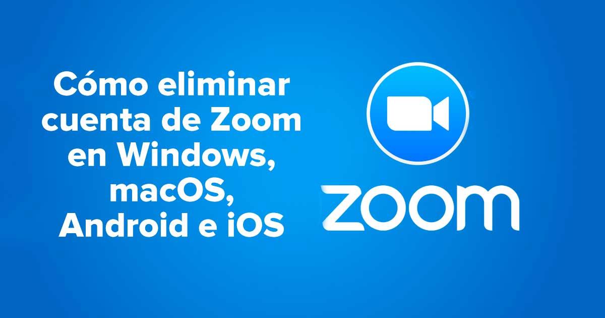 Cómo eliminar cuenta de Zoom en Windows, macOS, Android e iOS
