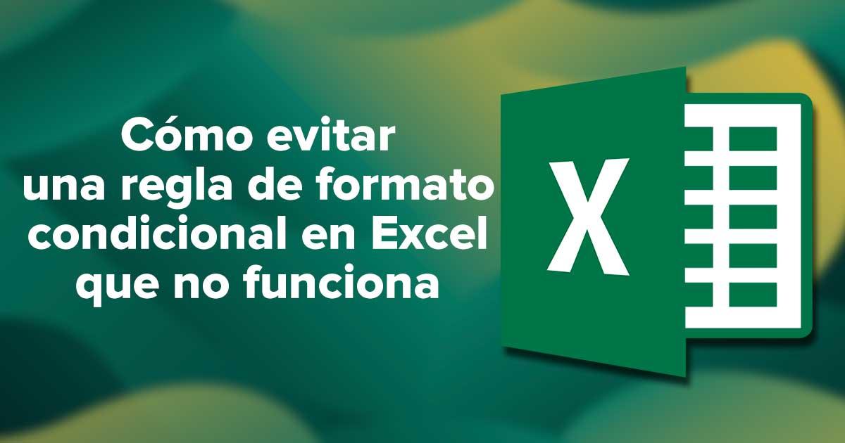 Cómo evitar una regla de formato condicional en Excel que no funciona
