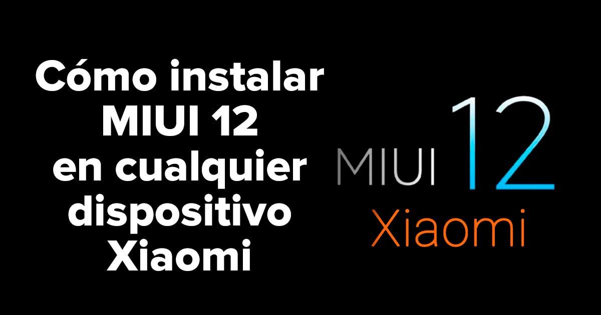 Cómo instalar MIUI 12 en cualquier dispositivo Xiaomi