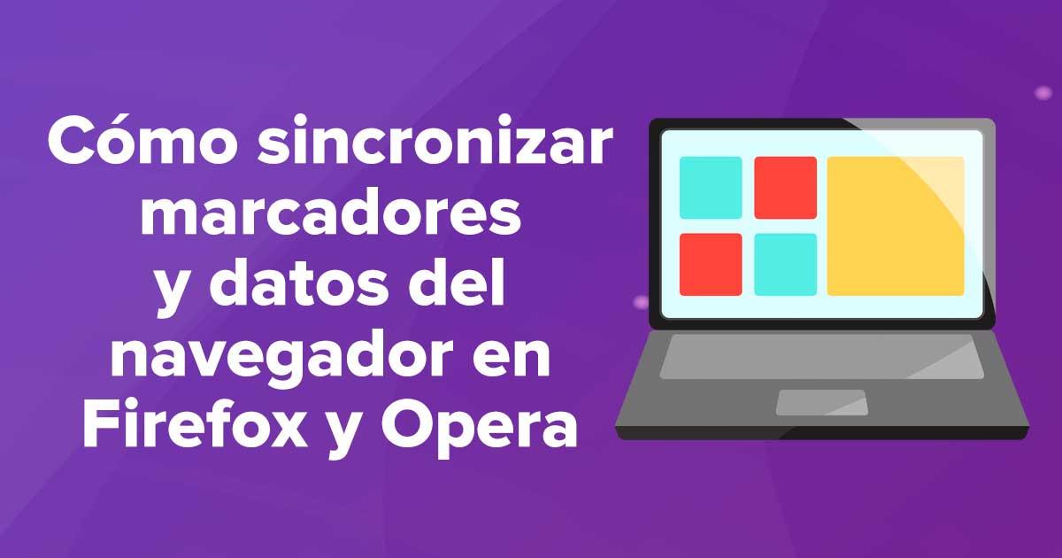 Cómo sincronizar marcadores y datos del navegador en Firefox y Opera