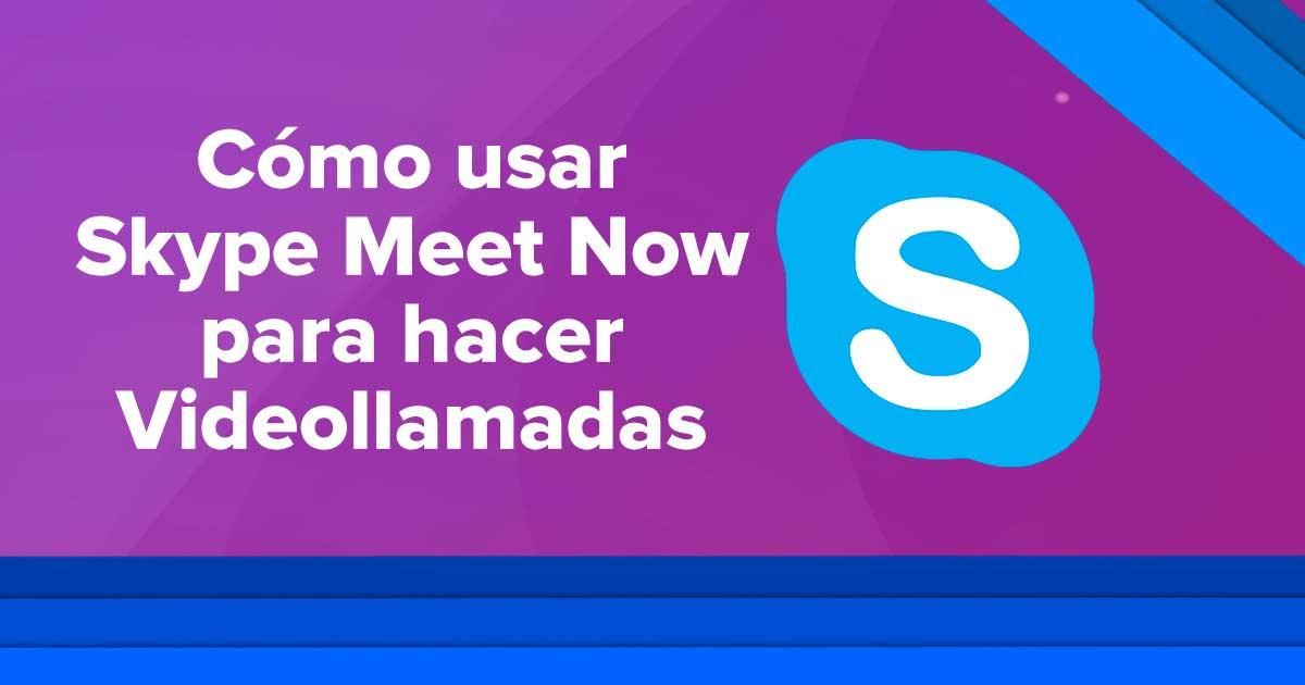 Cómo usar Skype Meet Now para hacer Videollamadas / Videoconferencias