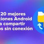 Las 20 mejores aplicaciones Android para compartir archivos sin conexión