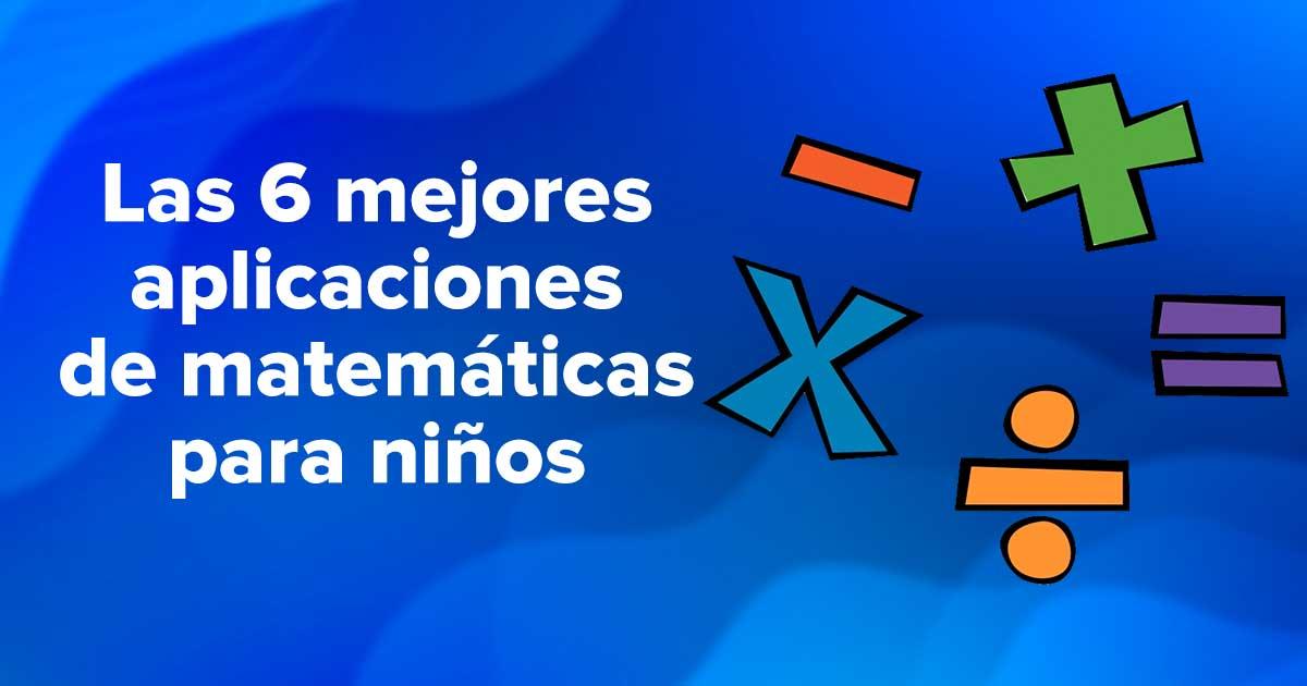 Las 6 mejores aplicaciones de matemáticas para niños