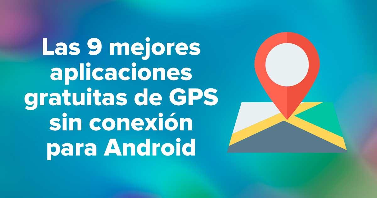 Las 9 mejores aplicaciones gratuitas de GPS sin conexión para Android