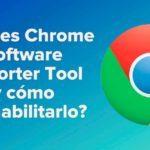 ¿Qué es Chrome Software Reporter Tool y cómo deshabilitarlo?