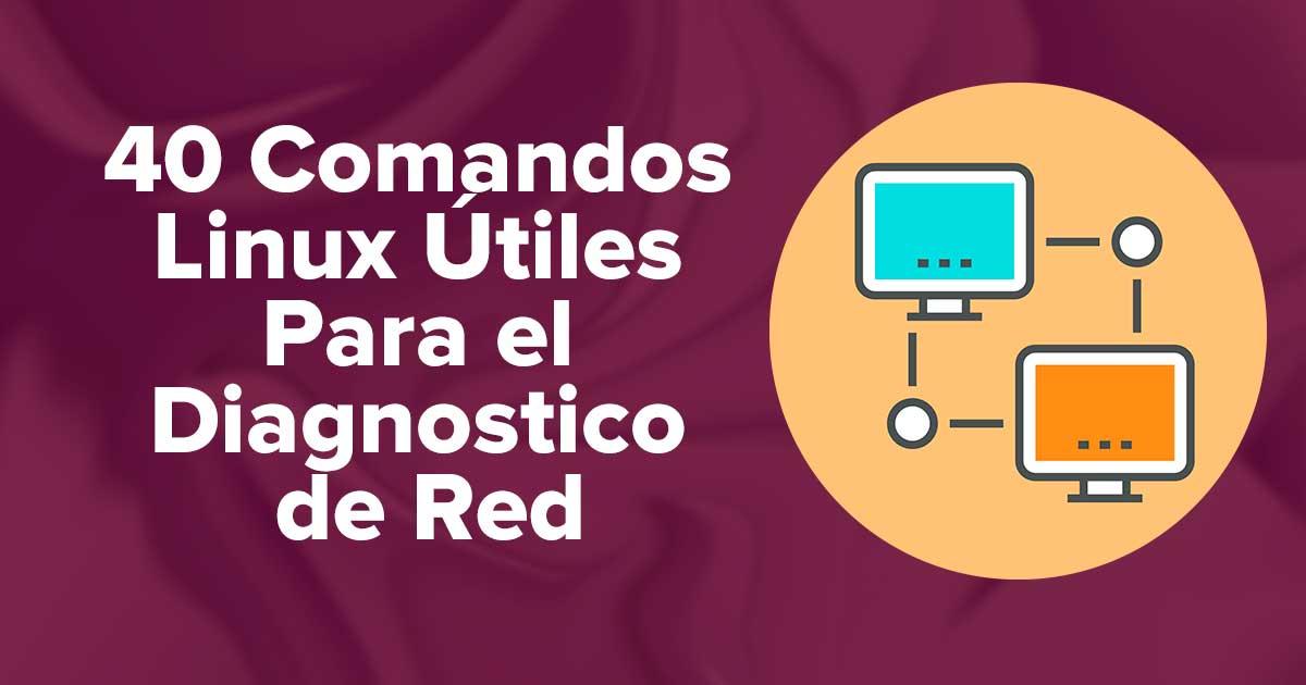 40 Comandos Linux Útiles Para el Diagnostico de Red