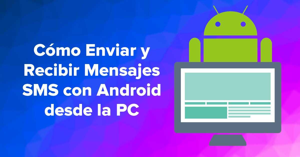 Cómo Enviar y Recibir Mensajes SMS con Android desde la PC escritorio
