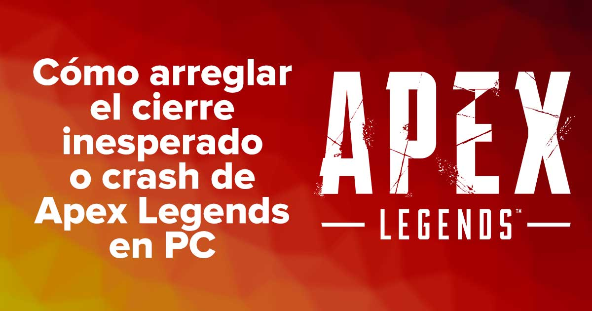 Cómo arreglar el cierre inesperado o crash de Apex Legends en PC