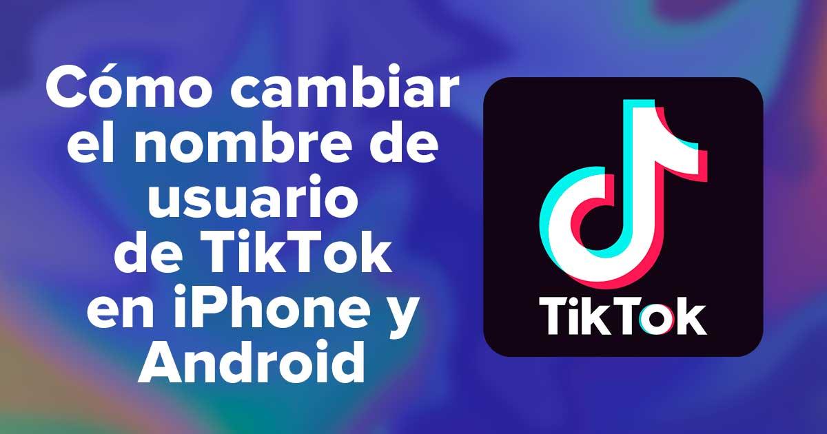 Cómo cambiar el nombre de usuario de TikTok en iPhone y Android