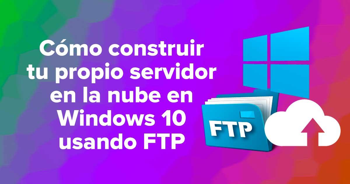 Cómo construir tu propio servidor en la nube en Windows 10 usando FTP