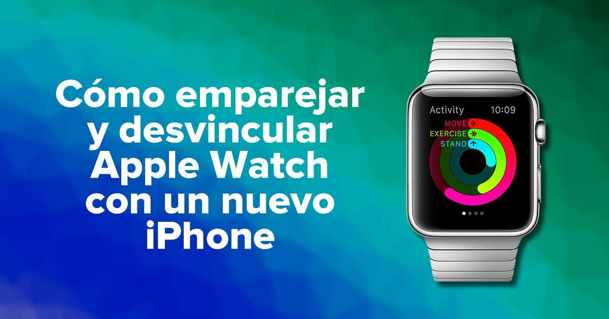 Cómo emparejar y desvincular Apple Watch con un nuevo iPhone