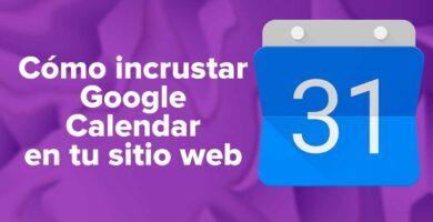 Cómo incrustar Google Calendar en tu sitio web