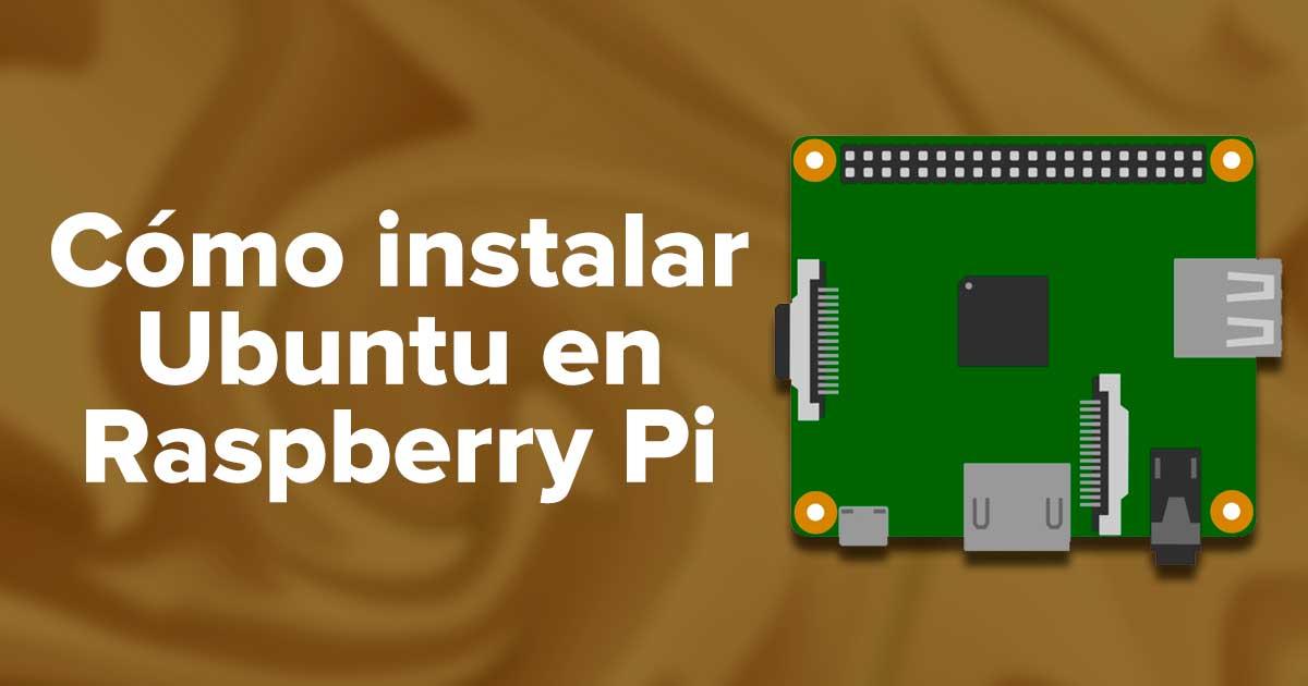 Cómo instalar Ubuntu en Raspberry Pi: Tutorial completo