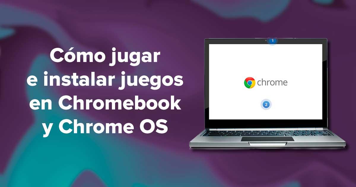 Cómo jugar e instalar juegos en Chromebook y Chrome OS