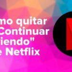 """Cómo quitar el """"Continuar viendo"""" de Netflix"""