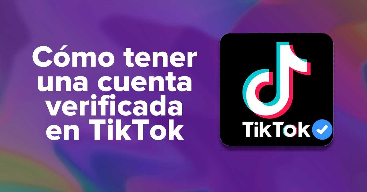 Cómo tener una cuenta verificada en TikTok