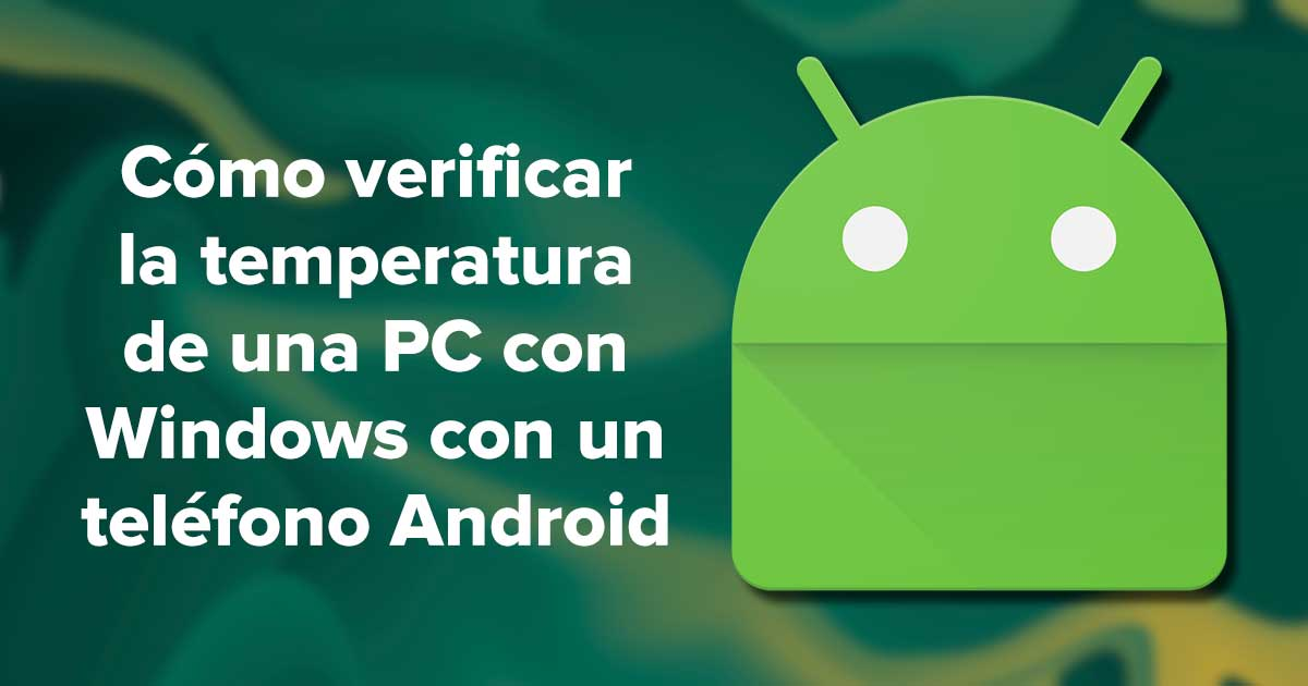 Cómo verificar la temperatura de una PC con Windows con un teléfono Android