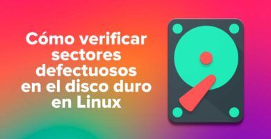 Cómo verificar sectores defectuosos o bloques en el disco duro en Linux