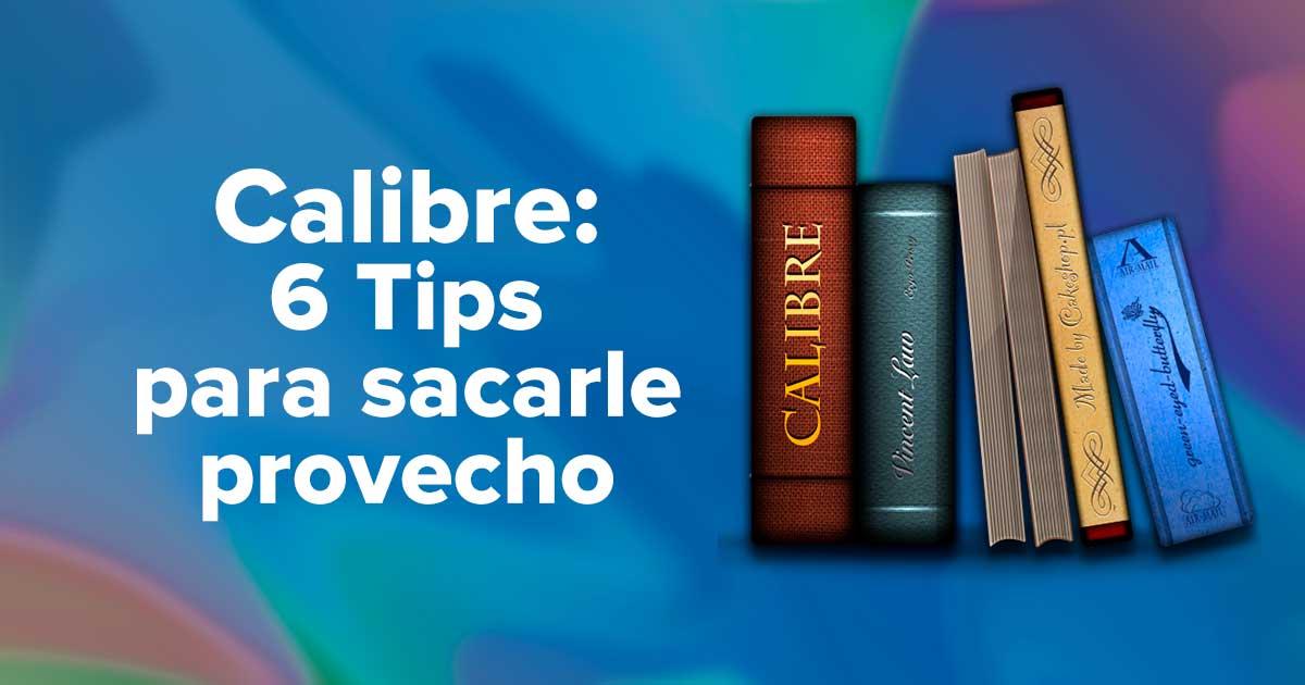 Calibre: 6 Tips para sacar provecho al lector de libros electrónicos