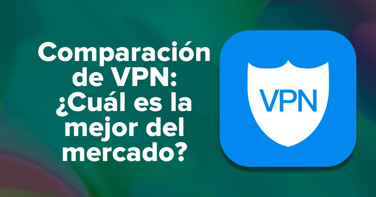 Comparación de VPN Cuál es la mejor del mercado