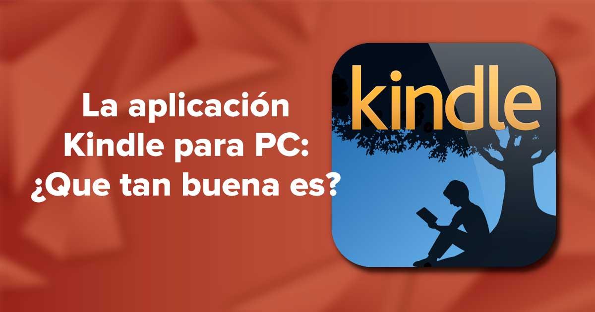 La aplicación Kindle para PC: ¿Que tan buena es?