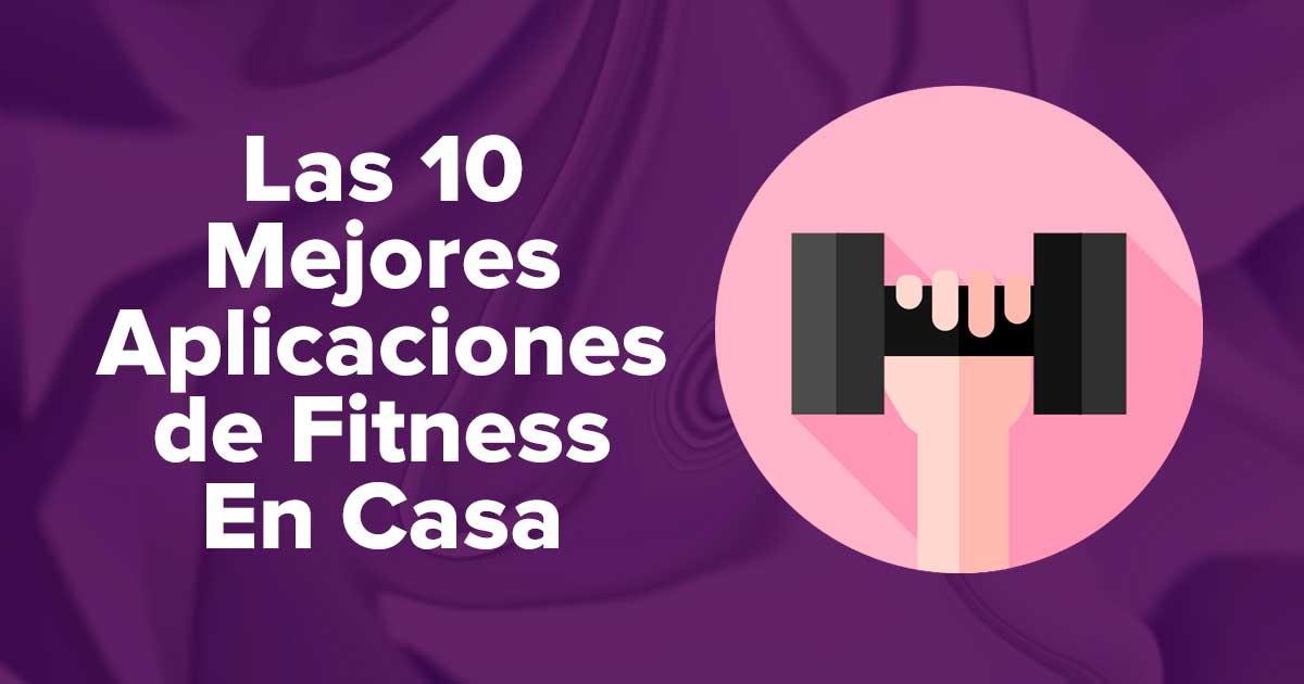 Las Mejores Aplicaciones de Fitness En Casa