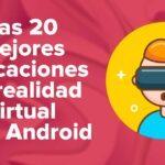 Las 20 mejores aplicaciones de realidad virtual para dispositivos Android
