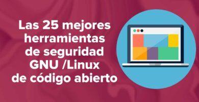 Las 25 mejores herramientas de seguridad de GNU /Linux de código abierto