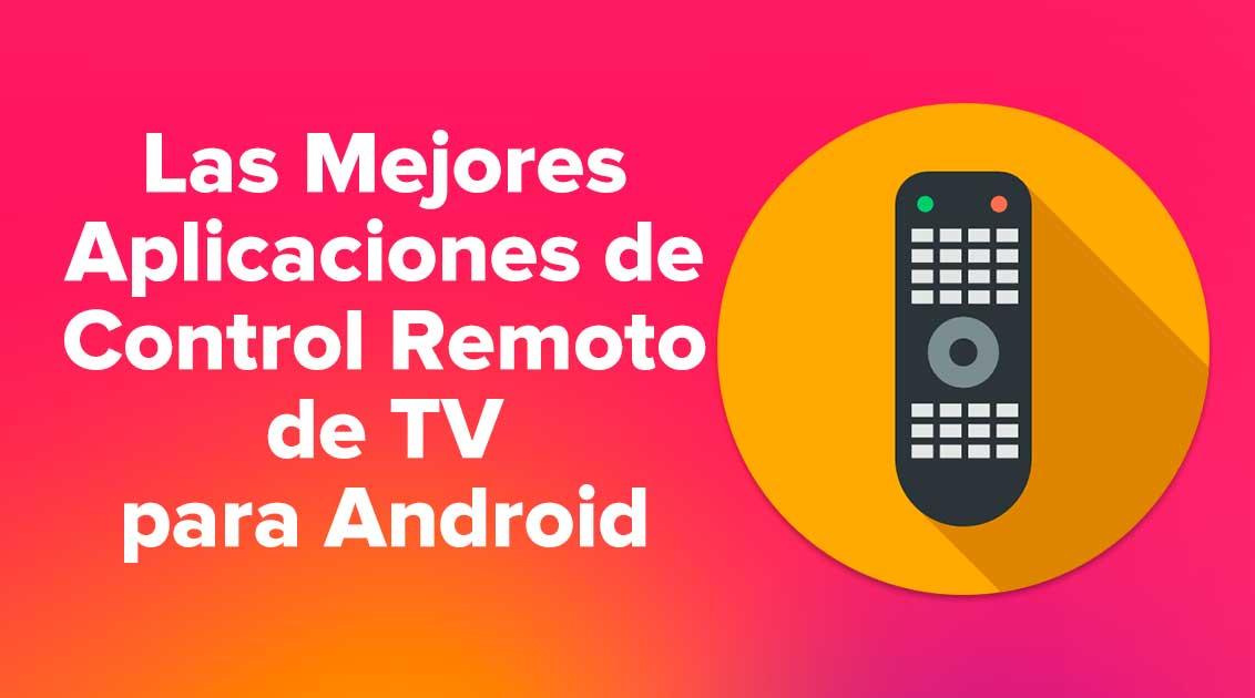 Las Mejores Aplicaciones de Control Remoto de TV para Android