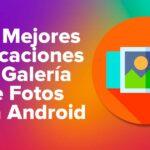 Las Mejores Aplicaciones de Galería de Fotos para dispositivos Android