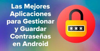 Las Mejores Aplicaciones para Gestionar y Guardar Contraseñas en Android