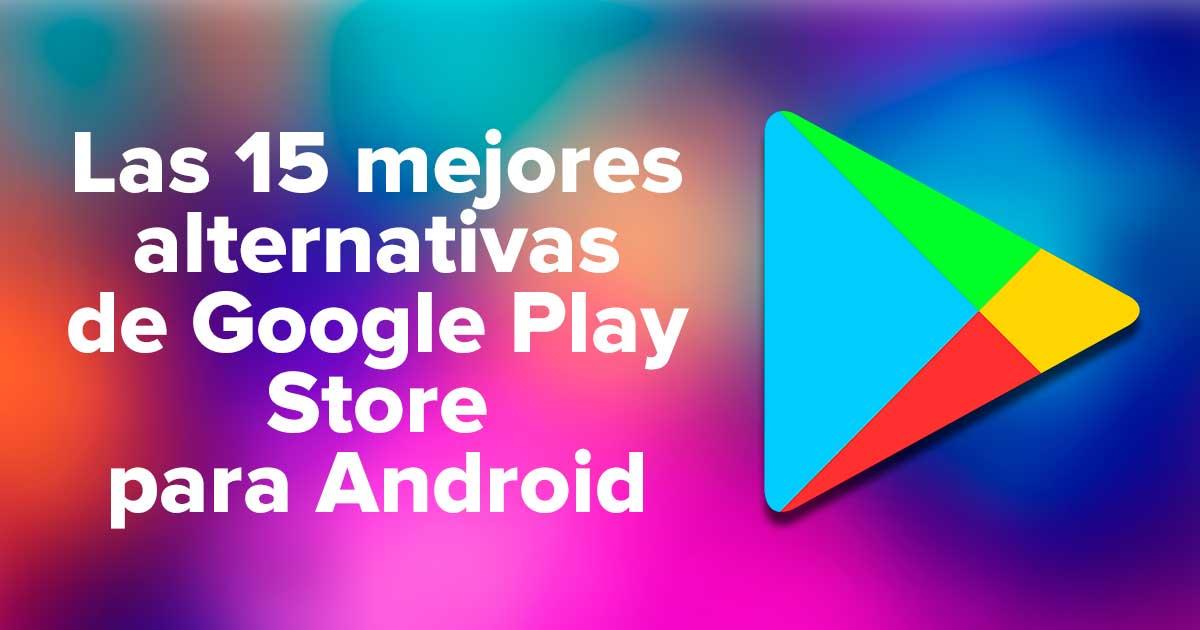 Las mejores alternativas de Google Play Store para Android