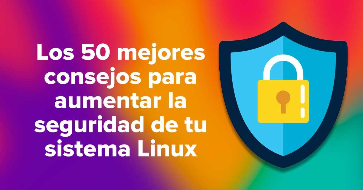 Los 50 mejores consejos para aumentar la seguridad de tu sistema Linux