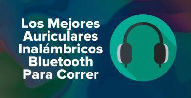 Los Mejores Auriculares Inalámbricos BluetoothPara Correr