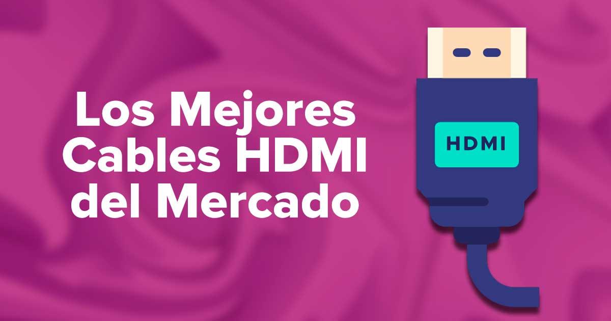 Los Mejores Cables HDMI que hay en el Mercado