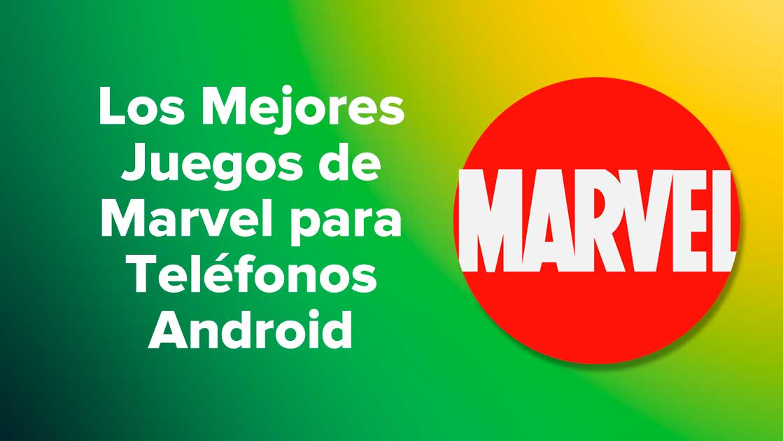 Los Mejores Juegos de Marvel para Teléfonos Android