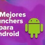 Los Mejores Launchers para Dispositivos Android