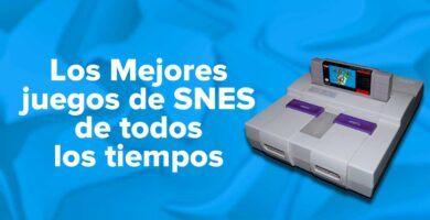 Los Mejores juegos de SNES Super Nintendo de todos los tiempos