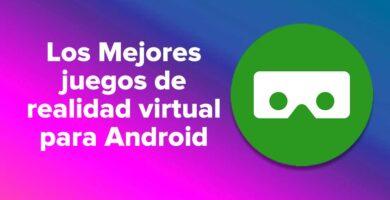 Los mejores juegos de realidad virtual para dispositivos Android