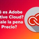 ¿Qué es Adobe Creative Cloud ? y ¿Vale la pena el Precio?