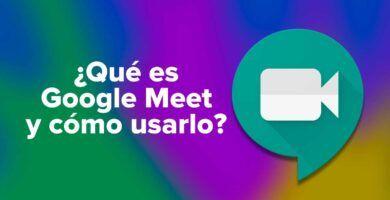 Qué es Google Meet y cómo usarlo