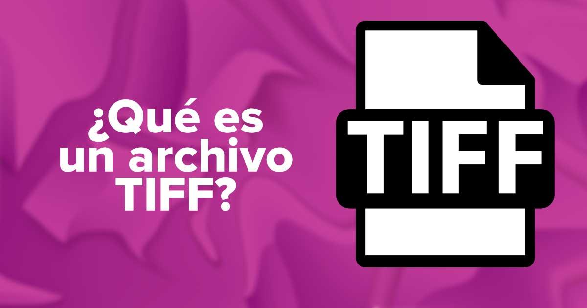 ¿Qué es un archivo TIFF?